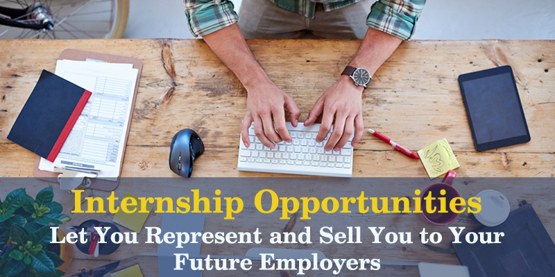 Internship Opportunities Let You Represent and Sell You to Your Future Employers