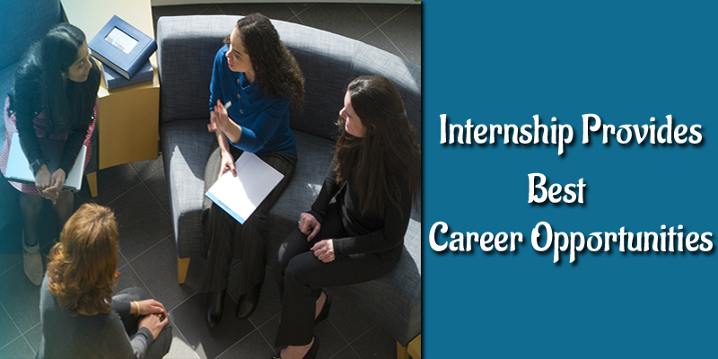Internship provides best career opportunities