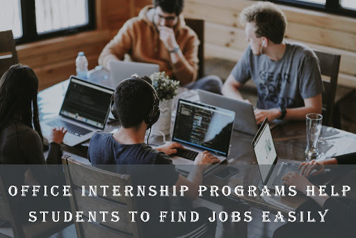 How Office Internship Programs Help Students to Find Jobs Easily